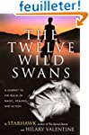 The Twelve Wild Swans: A Journey to t...
