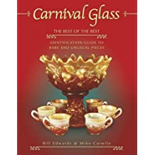 Carnival Glass: The Best of the Best (Identification Guide to Rare and Unusual Pieces) by Bill Edwards (2003-08-24)