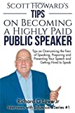 Scott Howard's Tips on Becoming a Highly Paid Public Speaker: Tips on Overcoming the Fear of Speaking, Preparing and Presenting Your Speech and ... Speak: Volume 1 (Interviews with Influencers)