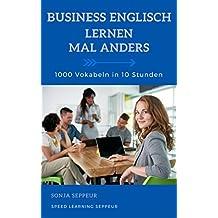 Business Englisch lernen mal anders - 1000 Vokabeln in 10 Stunden: Langfristiges Merken von 1000 englischen Vokabeln zum Thema Job und Karriere mit innovativen Gedächtnistechniken