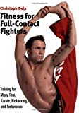 Fitness for Full-Contact Fighters: Training for Muay Thai, Kickboxing, Karate, and Taekwondo