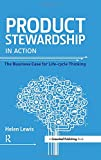 Product Stewardship in Action: The Business Case for Life-cycle Thinking