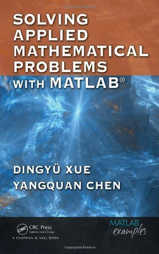 Solving Applied Mathematical Problems with MATLAB by Dingyu Xue (2008-11-03)