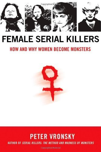 Female Serial Killers: How and Why Women Become Monsters by Vronsky, Peter (2007) Paperback