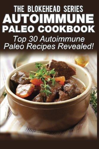 Autoimmune Paleo Cookbook: Top 30 Autoimmune Paleo Recipes Revealed ! (The Blokehead Success Series)