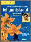 Anita Heßmann-Kosaris: Johanniskraut - Wenn die Nerven verrückt spielen. Sanfte Hilfe bei Depression -