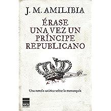 Érase una vez un príncipe republicano: Una novela satírica sobre la monarquía (Principal de los Libros)