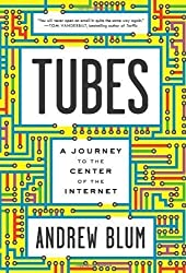 Tubes: A Journey to the Center of the Internet by Blum, Andrew ( 2012 )