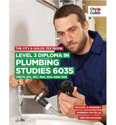 [(The City & Guilds Textbook: Level 3 Diploma in Plumbing Studies 6035 Units 201, 301, 303, 304, 306)] [Author: Michael B. Maskrey] published on (May, 2014)