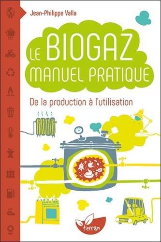 Le Biogaz - Manuel pratique par Jean-Philippe Valla