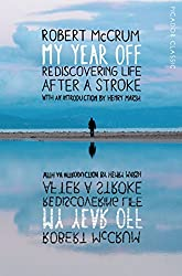 My Year Off: Rediscovering Life After a Stroke (Picador Classic)