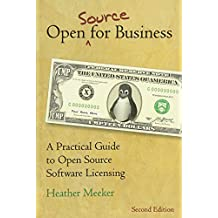 Open (Source) for Business: A Practical Guide to Open Source Software Licensing - Second Edition