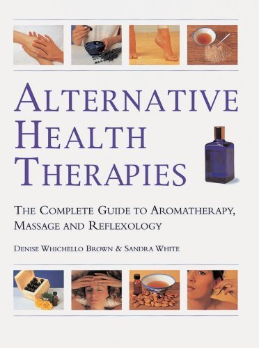 alternative-health-therapies-the-complete-guide-to-aromatherapy-reflexology-and-massage-by-brown-denise-whichello-white-sandra-2005-hardcover
