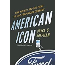 American Icon: Alan Mulally and the Fight to Save Ford Motor Company by Hoffman, Bryce G. (2012) Audio CD