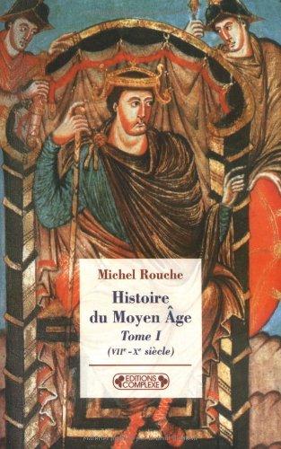 Histoire du Moyen Age : Tome 1, (VIIe-Xe siècles) par Michel Rouche