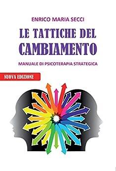 Le Tattiche del Cambiamento - Manuale di Psicoterapia Strategica di [Secci, Enrico Maria]