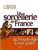 La sorcellerie en France - Du Moyen Age à nos jours