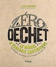 Zéro déchet : Le manuel d'écologie quotidienne par Julie Bernier