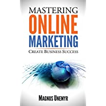 MASTERING ONLINE MARKETING - Create business success through content marketing, lead generation, and marketing automation.: Learn email marketing, search ... Series Book 1) (English Edition)