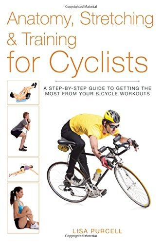 Anatomy, Stretching & Training for Cyclists: A Step-by-Step Guide to Getting the Most from Your Bicycle Workouts by Lisa Purcell (2014-05-06) par Lisa Purcell