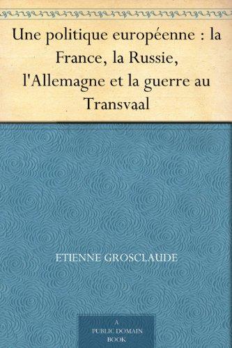 Couverture du livre Une politique européenne : la France, la Russie, l'Allemagne et la guerre au Transvaal