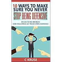 DEFENSIVENESS: 10 Ways to Deal With Difficult People, Stop Overreacting, And Feel Less Stress And Anxiety In Social Situations.: Rules To Be Broken (Or Followed At Your Own Expense) (English Edition)