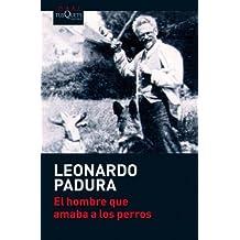El Hombre Que Amaba a Los Perros (Coleccion Andanzas) by Leonardo Padura Fuentes (2011-02-01)