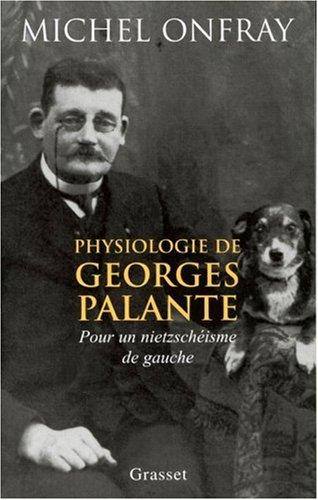 Physiologie de Georges Palante : Pour un nietzschéisme de gauche par Michel Onfray