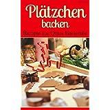 Plätzchen backen – Rezepte aus Omas Backstube: Klassische Weihnachtsplätzchen – Plätzchen ohne Schnickschnack - Plätzchen und Kekse backen (Backen - die besten Rezepte 14)