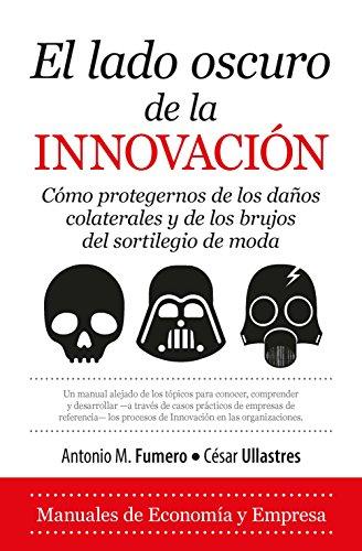 El Lado Oscuro de la Innovación (Economía y Empresa) por Antonio Fumero Reverón