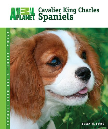 Cavalier King Charles Spaniels (Animal Planet Pet Care Library) -
