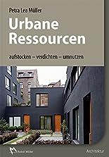 Urbane Ressourcen: aufstocken - verdichten - umnutzen hier kaufen