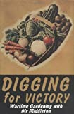 Digging for Victory: Wartime Gardening with Mr Middleton