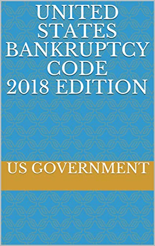 UNITED STATES BANKRUPTCY CODE 2018 EDITION (English Edition)
