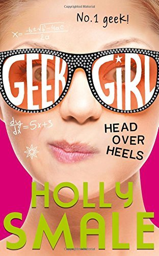 Head Over Heels (Geek Girl, Book 5) by Holly Smale (2016-07-28)