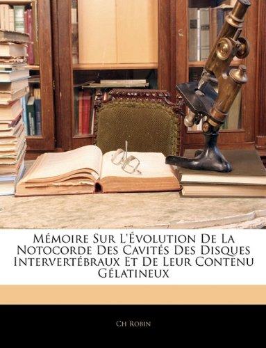 Mémoire Sur L'Évolution De La Notocorde Des Cavités Des Disques Intervertébraux Et De Leur Contenu Gélatineux