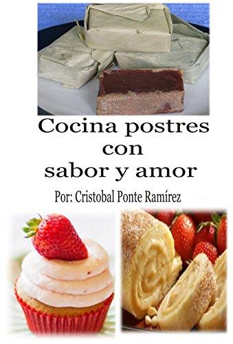 Cocina postres con sabor y amor: Los postres, concepto y recetas. (Cocina con sabor y amor nº 1)