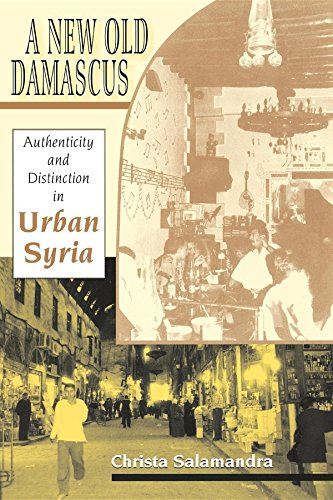 A New Old Damascus: Authenticity and Distinction in Urban Syria (Indiana Series in Middle East Studies) (Damaskus-serie)