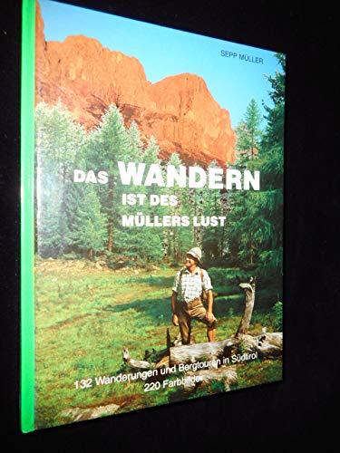 Das Wandern ist des Müllers Lust - 132 Wanderungen und Bergtouren in Südtirol