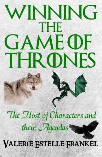 Winning the Game of Thrones: The Host of Characters and their Agendas by Frankel, Valerie Estelle (2013) Paperback