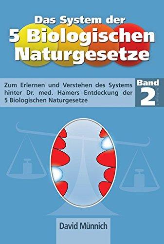 Das System der 5 Biologischen Naturgesetze - Band 2: Zum Erlernen und Verstehen des Systems hinter Dr. med. Hamers Entdeckung der fünf biologischen Naturgesetze