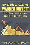 Investissez comme Warren Buffett: de puissantes stratégies pour créer de la richesse