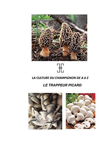LA CULTURE DU CHAMPIGNON DE A à Z: LE TRAPPEUR PICARD par Nicolas Haussy
