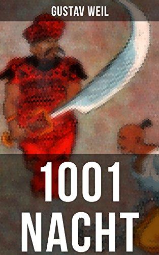 1001 Nacht: Ein Klassiker des Orients (Aladin + Scheherazade + Erste Reise Sindbads + Geschichte Mahmuds + Geschichte der Prinzessin von Deryabar, König Kalad und vieles mehr) (German Edition)