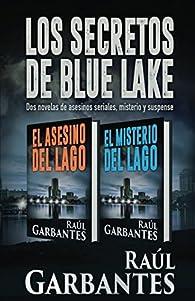 Los Secretos de Blue Lake: dos novelas de asesinos seriales, misterio y suspense par Raúl Garbantes