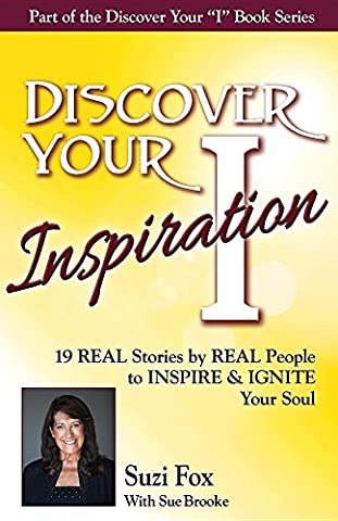 Discover Your Inspiration Suzi Fox Edition: Real Stories by Real People to Inspire and Ignite Your Soul