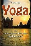 Yoga oder Liebe deinen Nächsten als dein Selbst (Sachbuch)