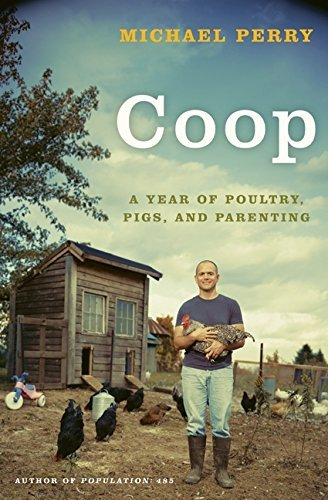 coop-a-year-of-poultry-pigs-and-parenting-by-michael-perry-2009-04-21