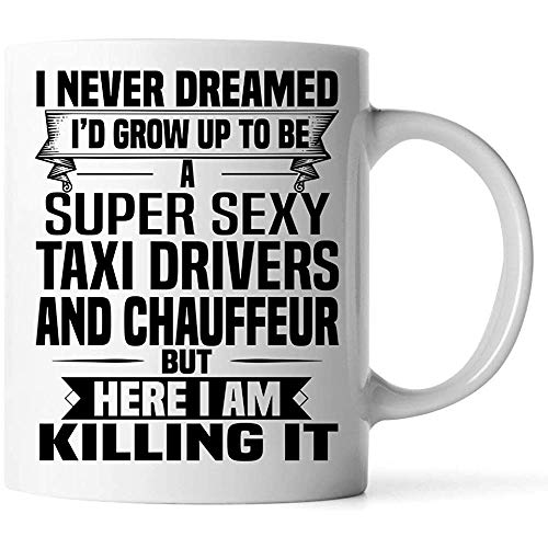 Tazas Super Sexy Taxi Drivers and Chauffeur Mug - Funny and Pround Gift - Unique Coffee Mug 11 oz white