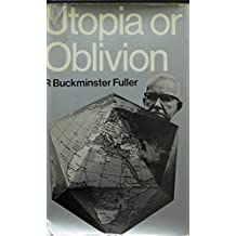 Utopia or Oblivion: The Prospects for Humanity by R.Buckminster Fuller (1970-08-26)